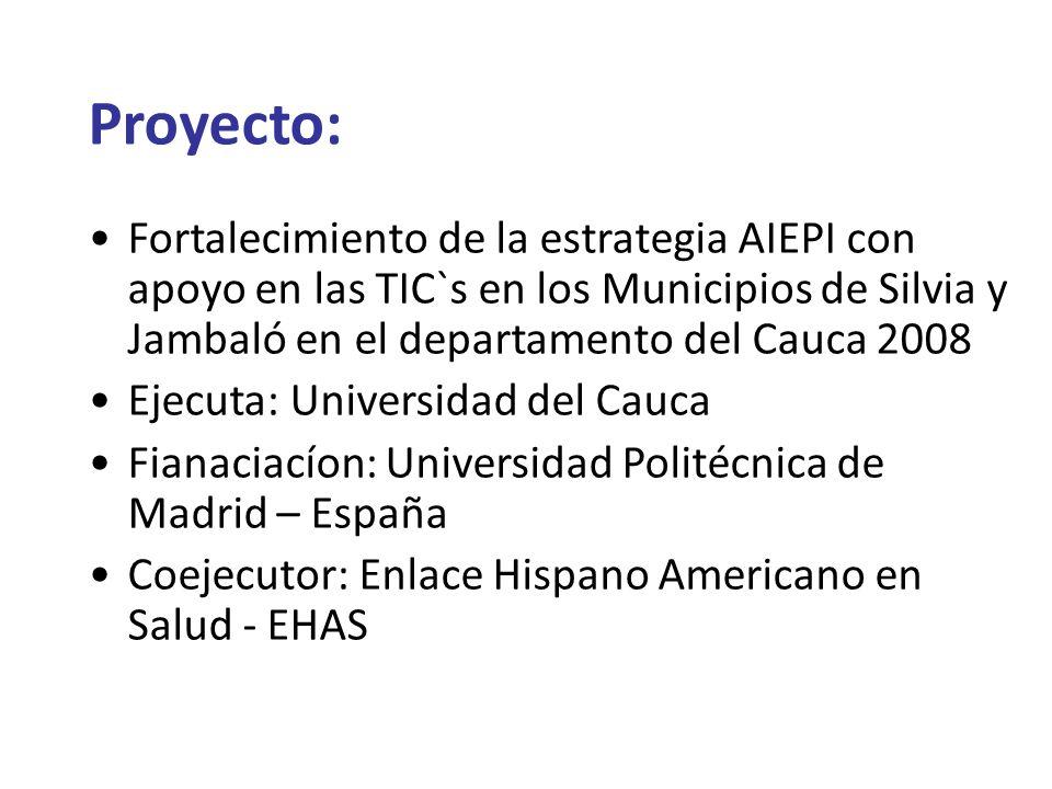 Proyecto: Fortalecimiento de la estrategia AIEPI con apoyo en las TIC`s en los Municipios de Silvia y Jambaló en el departamento del Cauca 2008 Ejecut