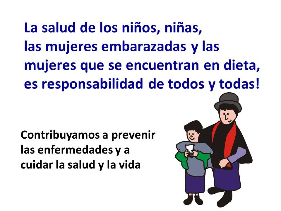 La salud de los niños, niñas, las mujeres embarazadas y las mujeres que se encuentran en dieta, es responsabilidad de todos y todas! Contribuyamos a p