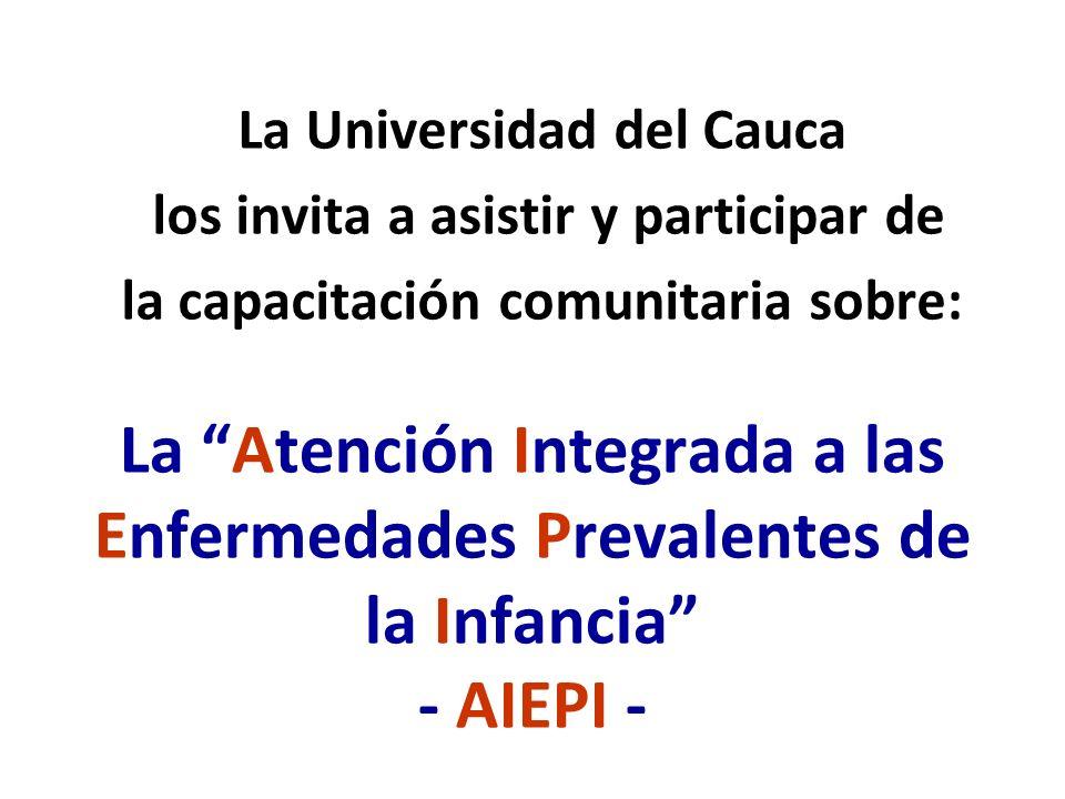 La Atención Integrada a las Enfermedades Prevalentes de la Infancia - AIEPI - La Universidad del Cauca los invita a asistir y participar de la capacit