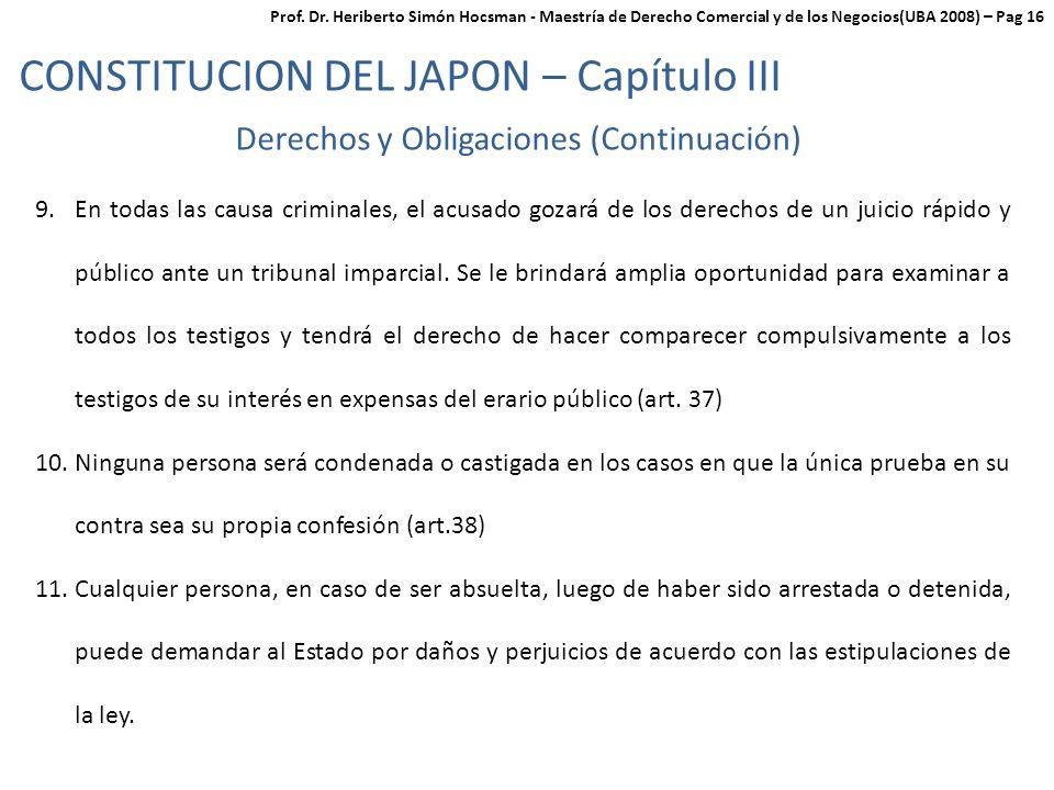 Derechos y Obligaciones (Continuación) CONSTITUCION DEL JAPON – Capítulo III 9.En todas las causa criminales, el acusado gozará de los derechos de un juicio rápido y público ante un tribunal imparcial.