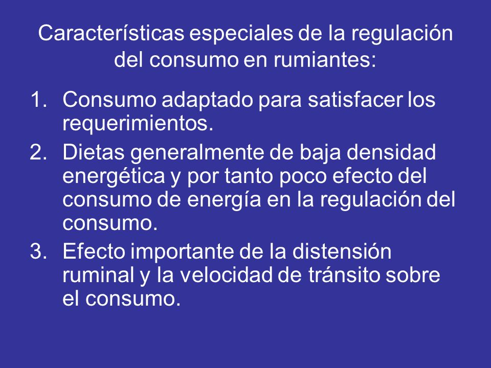 Características especiales de la regulación del consumo en rumiantes: 1.Consumo adaptado para satisfacer los requerimientos. 2.Dietas generalmente de
