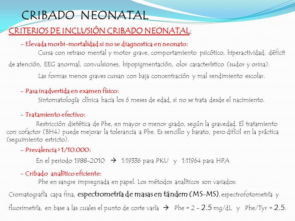 CRIBADO NEONATAL CRITERIOS DE INCLUSIÓN CRIBADO NEONATAL : - Elevada morbi-mortalidad si no se diagnostica en neonato: - Pasa inadvertida en examen fí