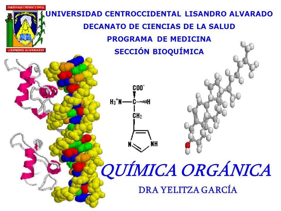 QUÍMICA ORGÁNICA DRA YELITZA GARCÍA UNIVERSIDAD CENTROCCIDENTAL LISANDRO ALVARADO DECANATO DE CIENCIAS DE LA SALUD PROGRAMA DE MEDICINA SECCIÓN BIOQUÍ