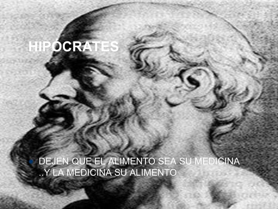 HIPÓCRATES DEJEN QUE EL ALIMENTO SEA SU MEDICINA..Y LA MEDICINA SU ALIMENTO