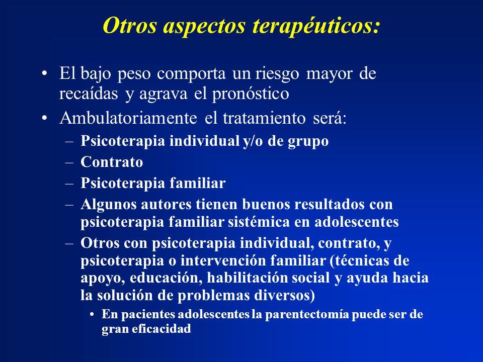 Otros aspectos terapéuticos: El bajo peso comporta un riesgo mayor de recaídas y agrava el pronóstico Ambulatoriamente el tratamiento será: –Psicotera