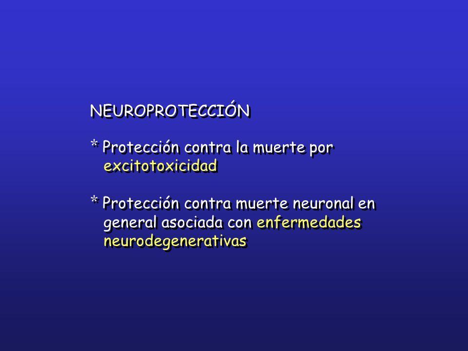 NEUROPROTECCIÓN * Protección contra la muerte por excitotoxicidad * Protección contra muerte neuronal en general asociada con enfermedades neurodegene