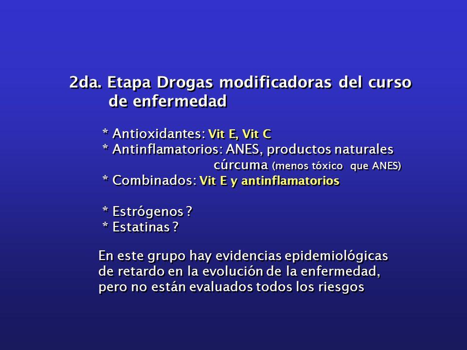 2da. Etapa Drogas modificadoras del curso de enfermedad * Antioxidantes: Vit E, Vit C * Antinflamatorios: ANES, productos naturales cúrcuma (menos tóx