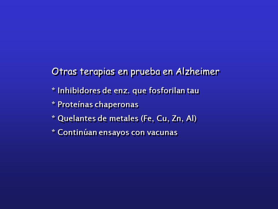 Otras terapias en prueba en Alzheimer * Inhibidores de enz. que fosforilan tau * Proteínas chaperonas * Quelantes de metales (Fe, Cu, Zn, Al) * Contin