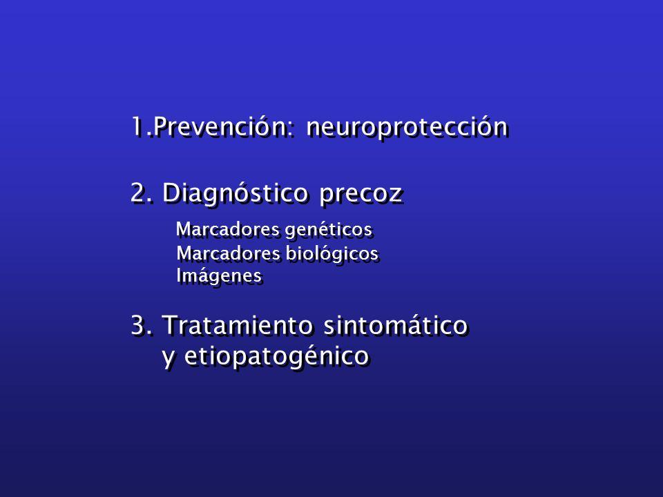 1.Prevención: neuroprotección 2. Diagnóstico precoz Marcadores genéticos Marcadores biológicos Imágenes 3. Tratamiento sintomático y etiopatogénico 1.