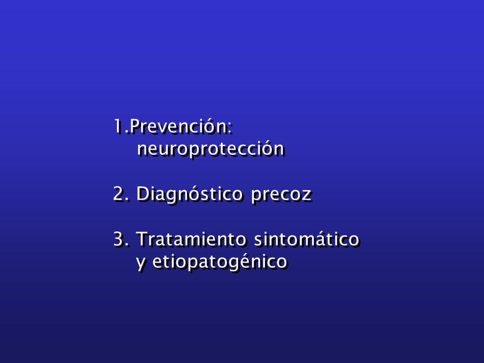 1.Prevención: neuroprotección 2. Diagnóstico precoz 3. Tratamiento sintomático y etiopatogénico 1.Prevención: neuroprotección 2. Diagnóstico precoz 3.