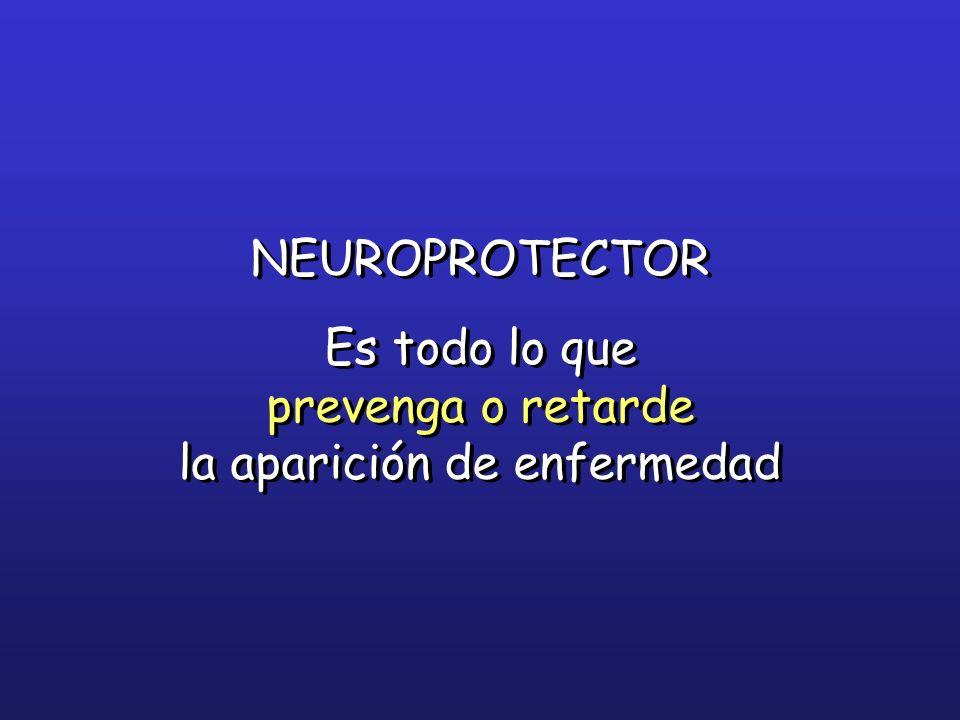 NEUROPROTECTOR Es todo lo que prevenga o retarde la aparición de enfermedad NEUROPROTECTOR Es todo lo que prevenga o retarde la aparición de enfermeda