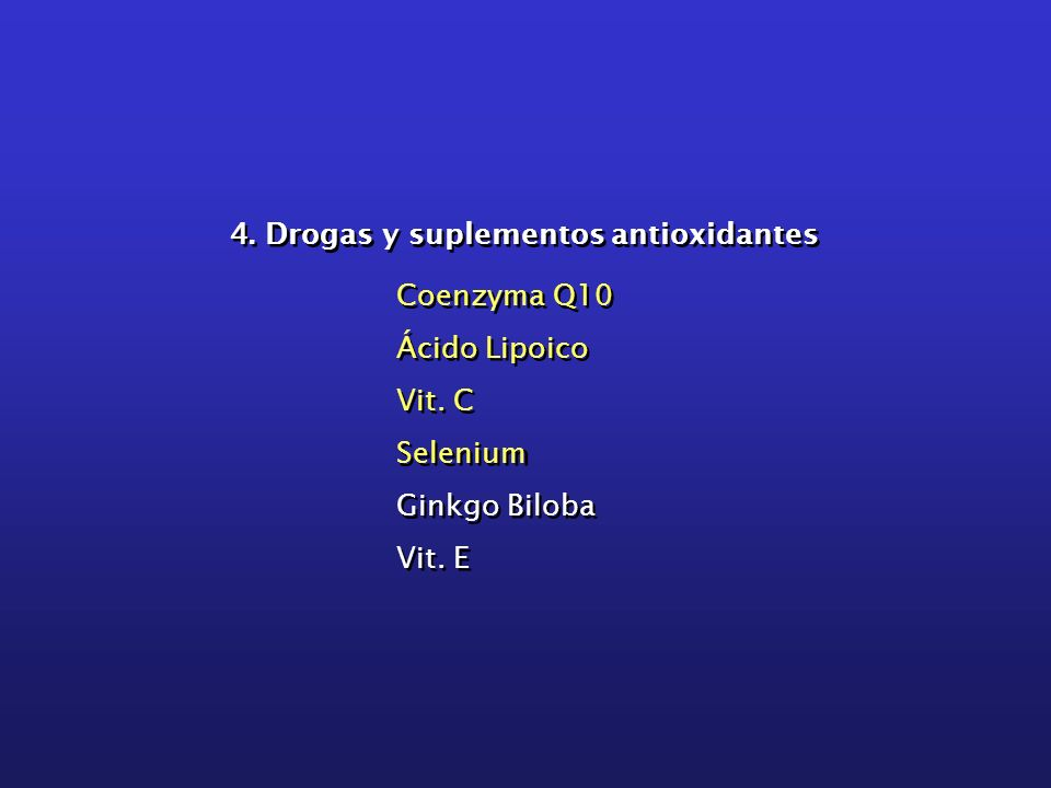 4. Drogas y suplementos antioxidantes Coenzyma Q10 Ácido Lipoico Vit. C Selenium Ginkgo Biloba Vit. E Coenzyma Q10 Ácido Lipoico Vit. C Selenium Ginkg
