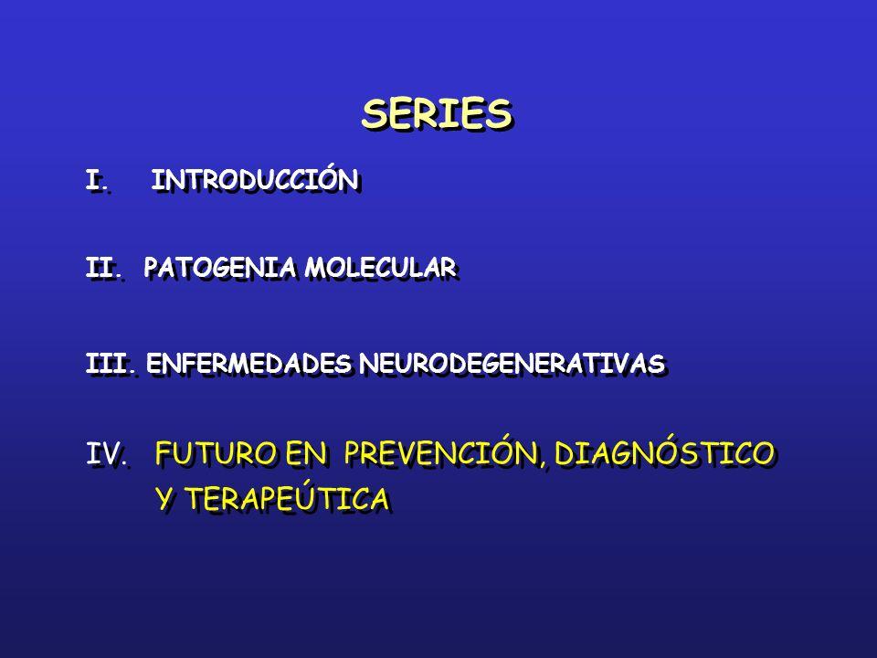 I. INTRODUCCIÓN II. PATOGENIA MOLECULAR III. ENFERMEDADES NEURODEGENERATIVAS IV. FUTURO EN PREVENCIÓN, DIAGNÓSTICO Y TERAPEÚTICA I. INTRODUCCIÓN II. P