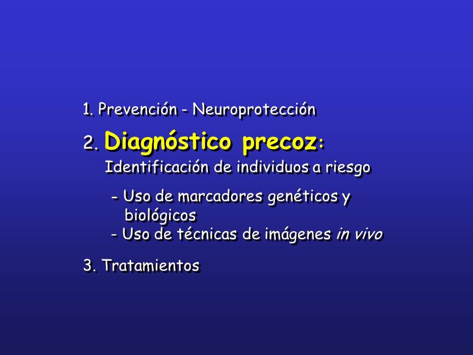 1. Prevención - Neuroprotección 2. Diagnóstico precoz : Identificación de individuos a riesgo - Uso de marcadores genéticos y biológicos - Uso de técn