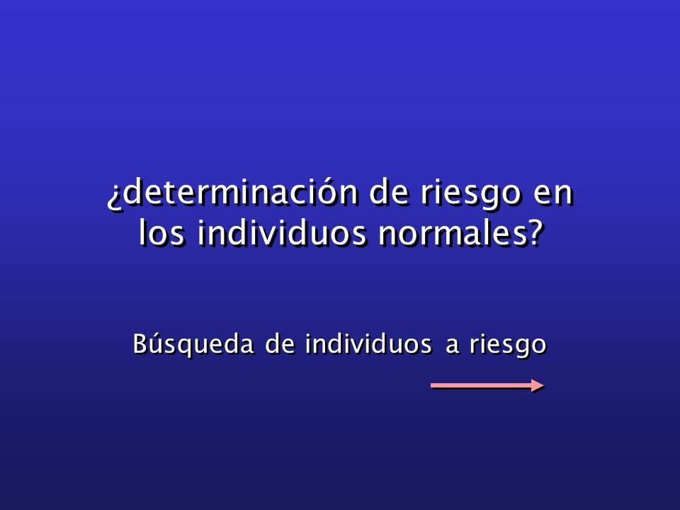 ¿determinación de riesgo en los individuos normales? Búsqueda de individuos a riesgo