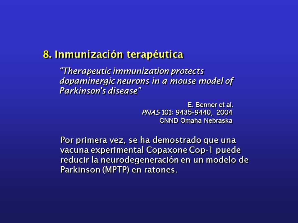 8. Inmunización terapéutica Therapeutic immunization protects dopaminergic neurons in a mouse model of Parkinson's disease E. Benner et al. PNAS 101: