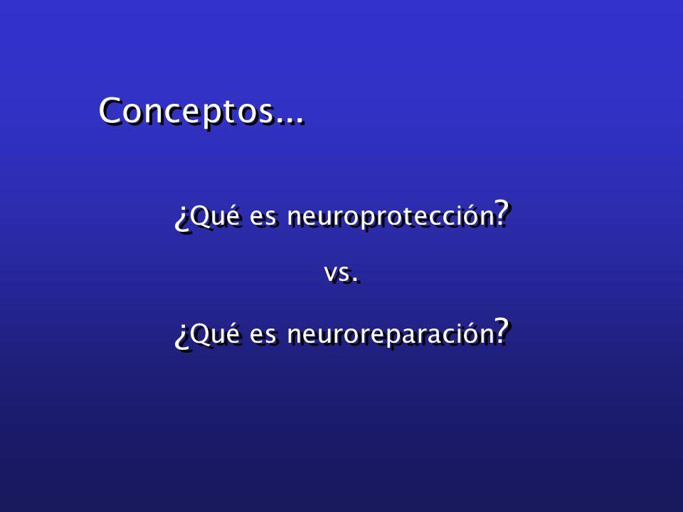 ¿ Qué es neuroprotección ? vs. ¿ Qué es neuroreparación ? ¿ Qué es neuroprotección ? vs. ¿ Qué es neuroreparación ? Conceptos...