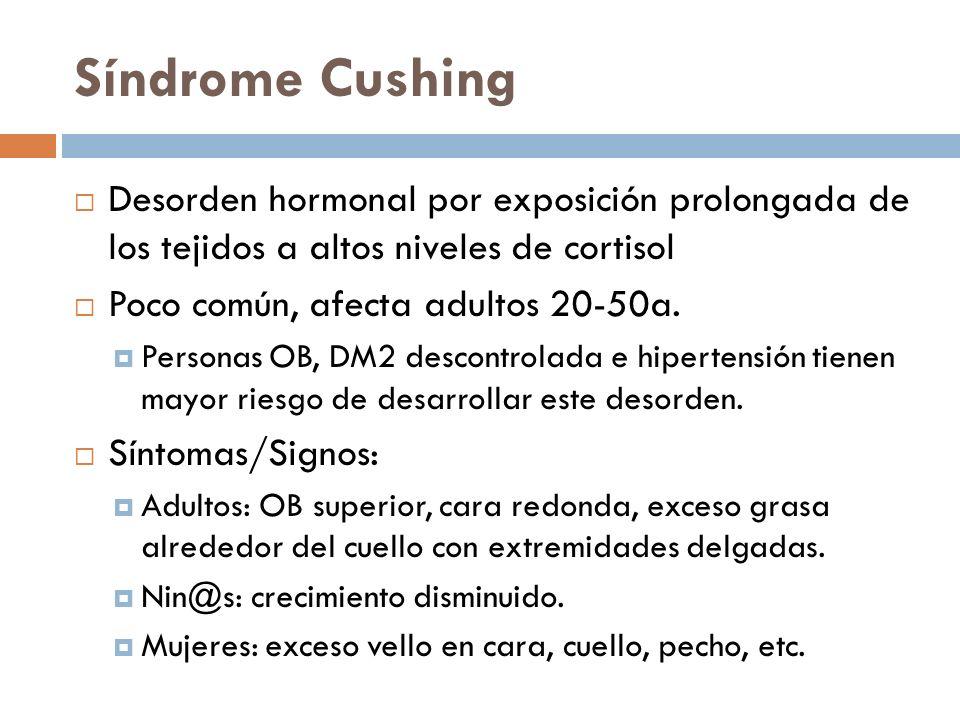 Síndrome Cushing Desorden hormonal por exposición prolongada de los tejidos a altos niveles de cortisol Poco común, afecta adultos 20-50a.