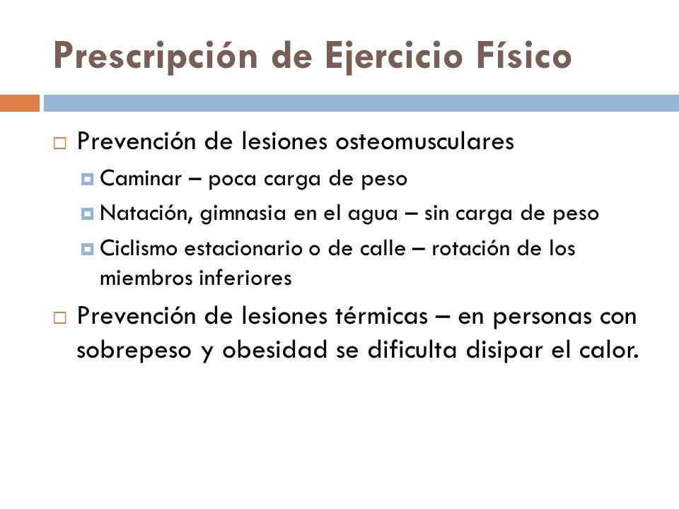 Prescripción de Ejercicio Físico Prevención de lesiones osteomusculares Caminar – poca carga de peso Natación, gimnasia en el agua – sin carga de peso