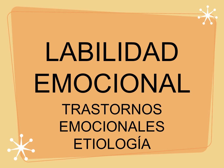 LABILIDAD EMOCIONAL TRASTORNOS EMOCIONALES ETIOLOGÍA