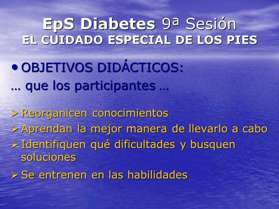 EpS Diabetes 9ª Sesión EL CUIDADO ESPECIAL DE LOS PIES OBJETIVOS DIDÁCTICOS: OBJETIVOS DIDÁCTICOS: … que los participantes … Reorganicen conocimientos