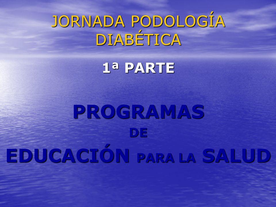 JORNADA PODOLOGÍA DIABÉTICA 1ª PARTE PROGRAMASDE EDUCACIÓN PARA LA SALUD