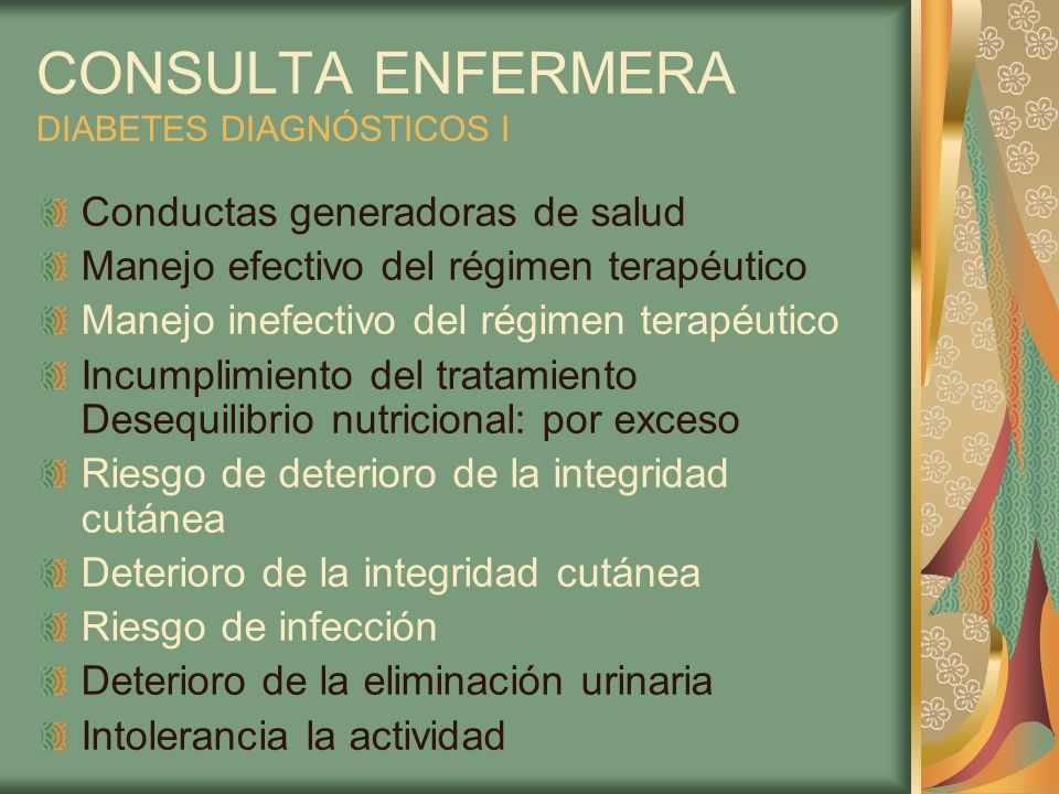 CONSULTA ENFERMERA DIABETES DIAGNÓSTICOS I Conductas generadoras de salud Manejo efectivo del régimen terapéutico Manejo inefectivo del régimen terapé