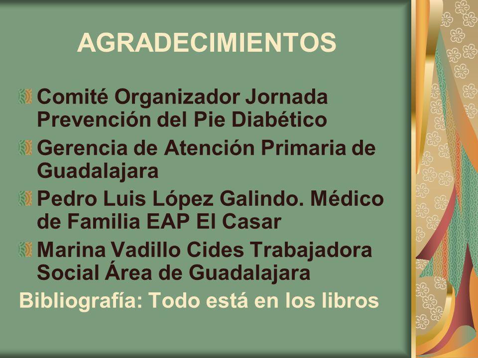 AGRADECIMIENTOS Comité Organizador Jornada Prevención del Pie Diabético Gerencia de Atención Primaria de Guadalajara Pedro Luis López Galindo. Médico