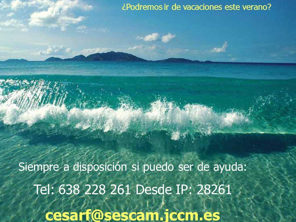 Siempre a disposición si puedo ser de ayuda: Tel: 638 228 261 Desde IP: 28261 cesarf@sescam.jccm.es ¿Podremos ir de vacaciones este verano?