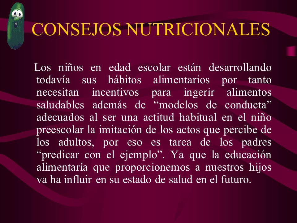 CONSEJOS NUTRICIONALES Los niños en edad escolar están desarrollando todavía sus hábitos alimentarios por tanto necesitan incentivos para ingerir alim