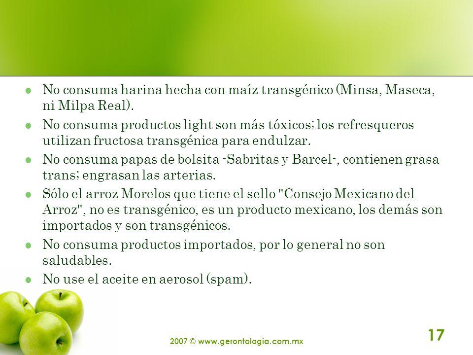 2007 © www.gerontologia.com.mx 17 No consuma harina hecha con maíz transgénico (Minsa, Maseca, ni Milpa Real). No consuma productos light son más tóxi