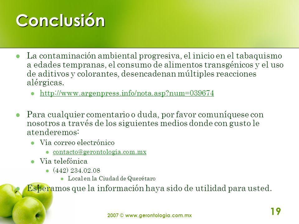 2007 © www.gerontologia.com.mx 19 Conclusión La contaminación ambiental progresiva, el inicio en el tabaquismo a edades tempranas, el consumo de alime