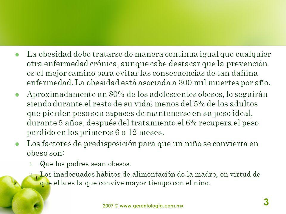 2007 © www.gerontologia.com.mx 3 La obesidad debe tratarse de manera continua igual que cualquier otra enfermedad crónica, aunque cabe destacar que la