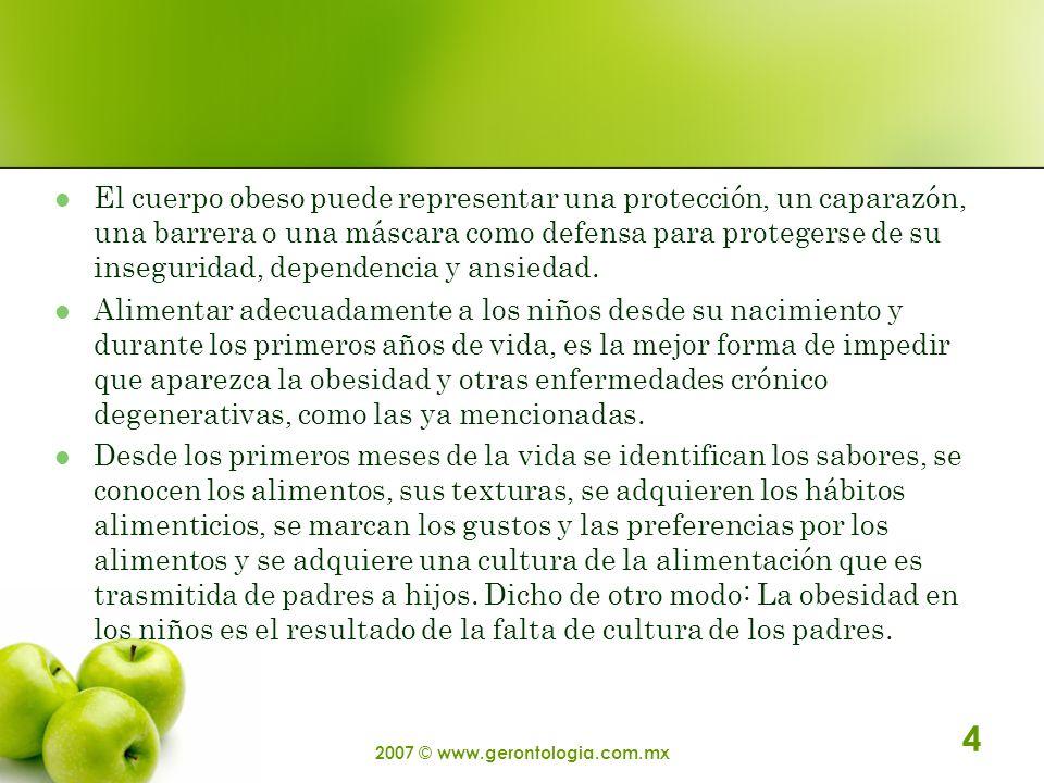 2007 © www.gerontologia.com.mx 4 El cuerpo obeso puede representar una protección, un caparazón, una barrera o una máscara como defensa para protegers