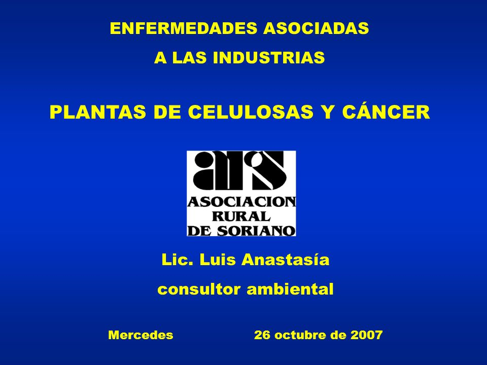 ENFERMEDADES ASOCIADAS A LAS INDUSTRIAS PLANTAS DE CELULOSAS Y CÁNCER Lic.