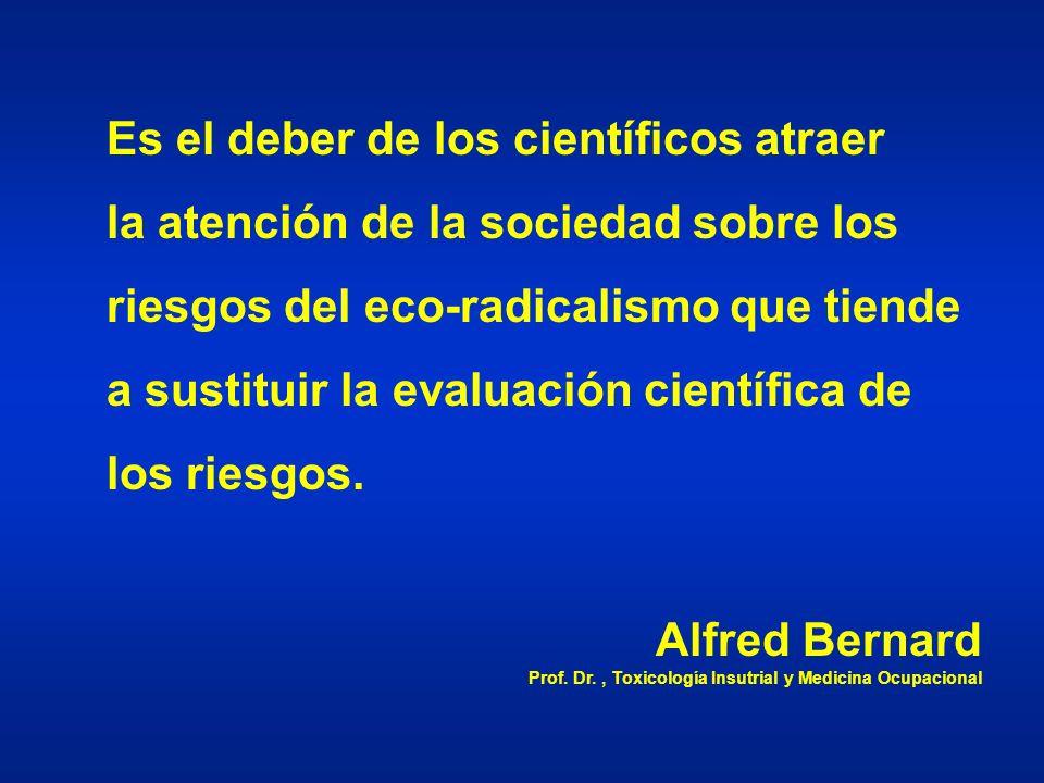 Es el deber de los científicos atraer la atención de la sociedad sobre los riesgos del eco-radicalismo que tiende a sustituir la evaluación científica de los riesgos.