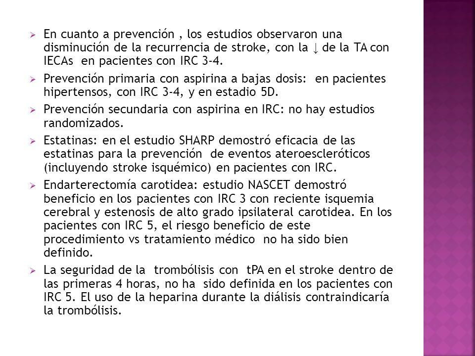 En cuanto a prevención, los estudios observaron una disminución de la recurrencia de stroke, con la de la TA con IECAs en pacientes con IRC 3-4.