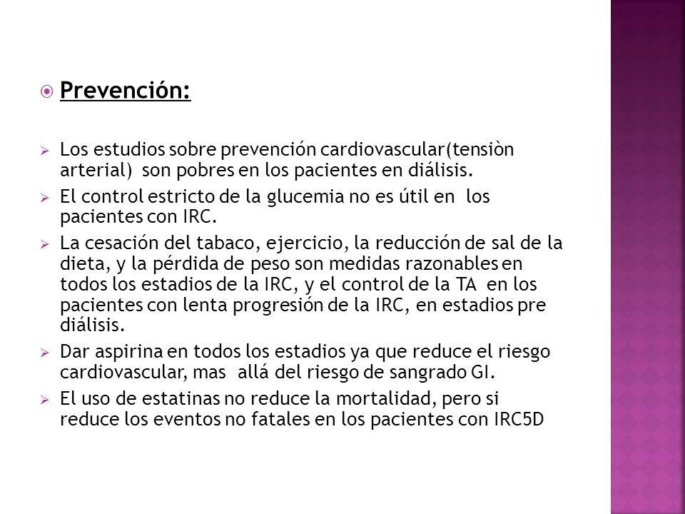 Prevención: Los estudios sobre prevención cardiovascular(tensiòn arterial) son pobres en los pacientes en diálisis. El control estricto de la glucemia
