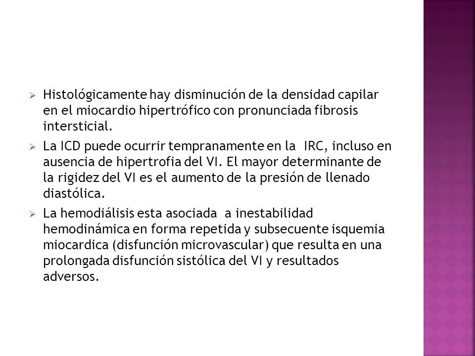 Histológicamente hay disminución de la densidad capilar en el miocardio hipertrófico con pronunciada fibrosis intersticial. La ICD puede ocurrir tempr