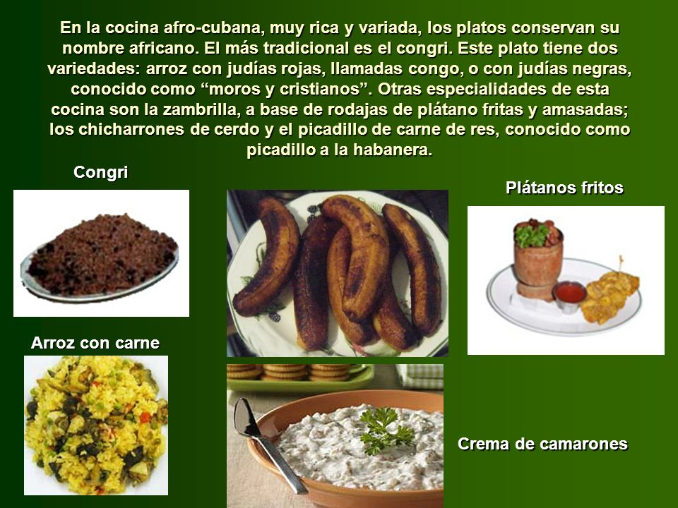 El típico plato cubano es el ajiaco, una sopa de viandas y carne. La ternera y el cerdo son las carnes de mayor demanda; es tradicional cocinar el cer