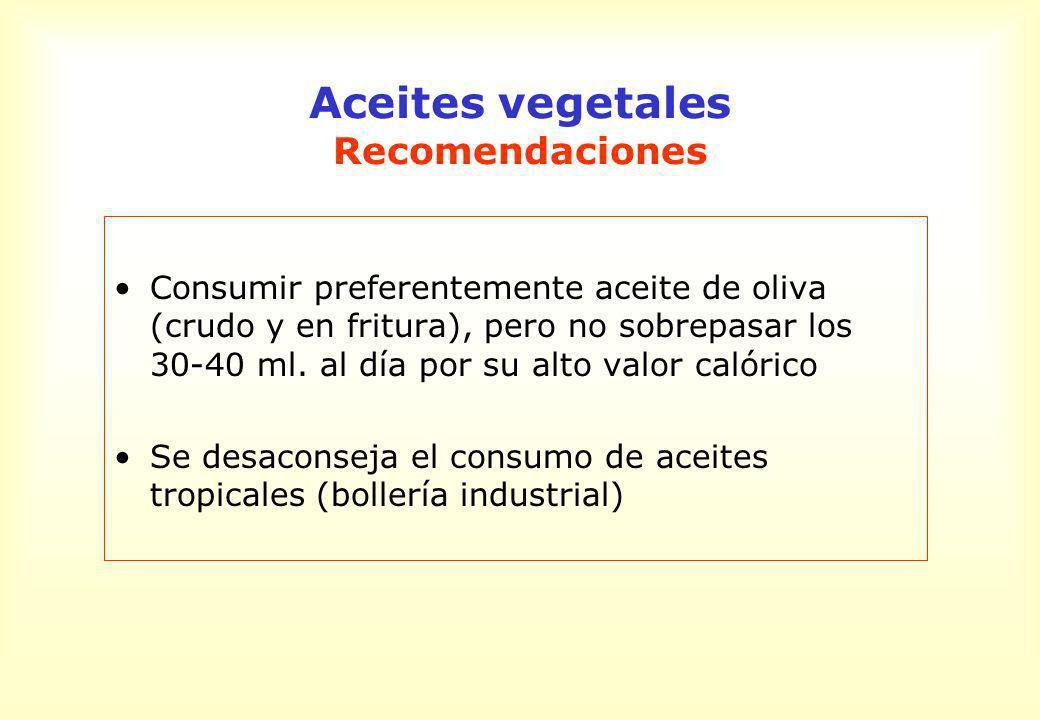 Aceites vegetales Recomendaciones Consumir preferentemente aceite de oliva (crudo y en fritura), pero no sobrepasar los 30-40 ml. al día por su alto v