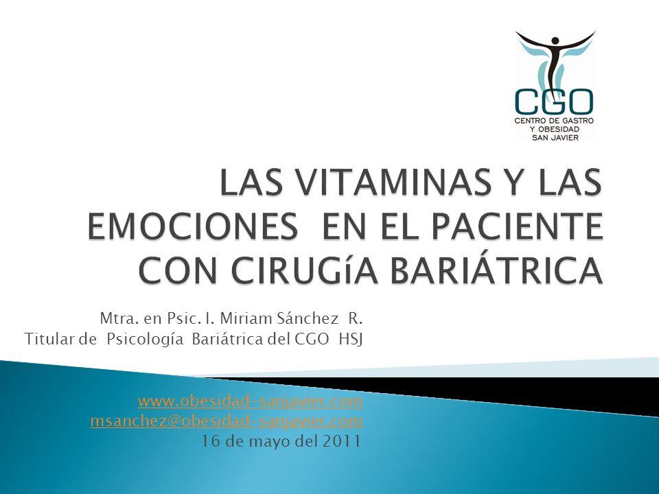Mtra. en Psic. I. Miriam Sánchez R. Titular de Psicología Bariátrica del CGO HSJ www.obesidad-sanjavier.com msanchez@obesidad-sanjavier.com 16 de mayo