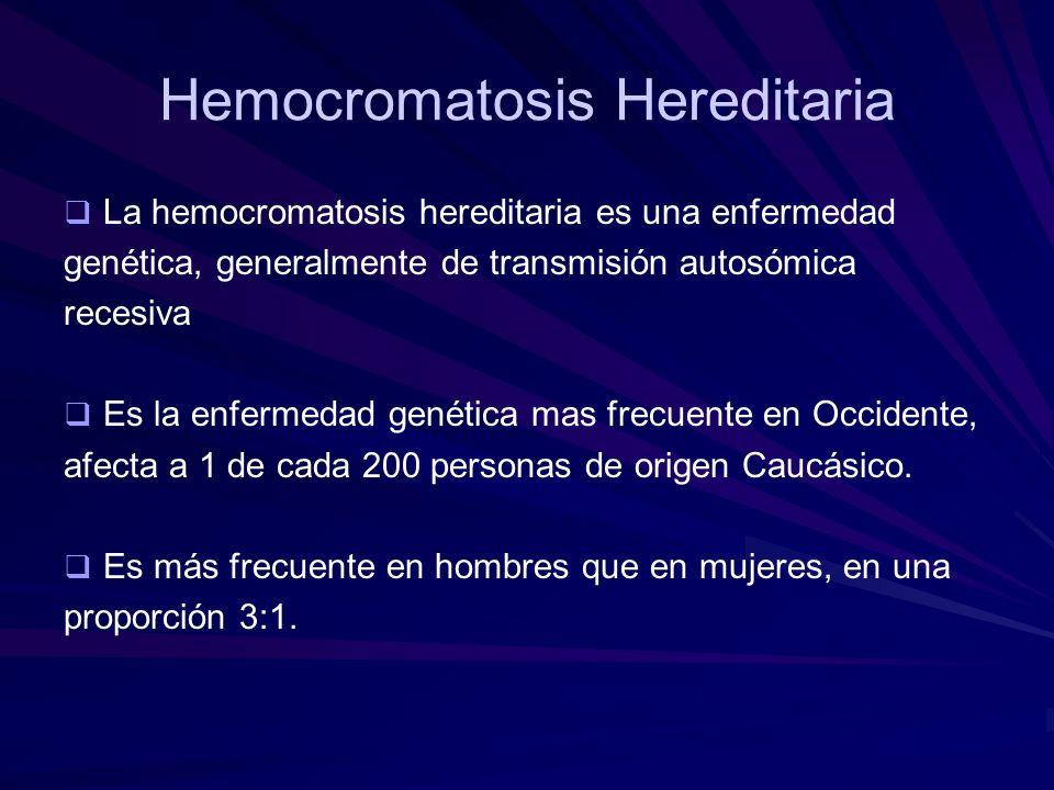 Hemocromatosis Hereditaria La hemocromatosis hereditaria es una enfermedad genética, generalmente de transmisión autosómica recesiva Es la enfermedad