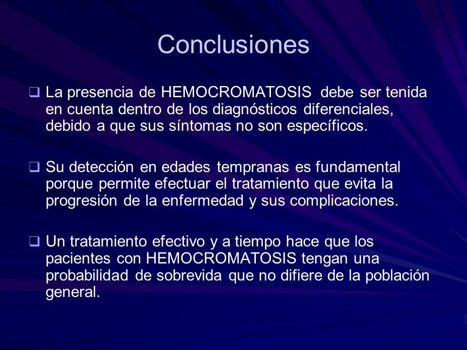 Conclusiones La presencia de HEMOCROMATOSIS debe ser tenida en cuenta dentro de los diagnósticos diferenciales, debido a que sus síntomas no son espec