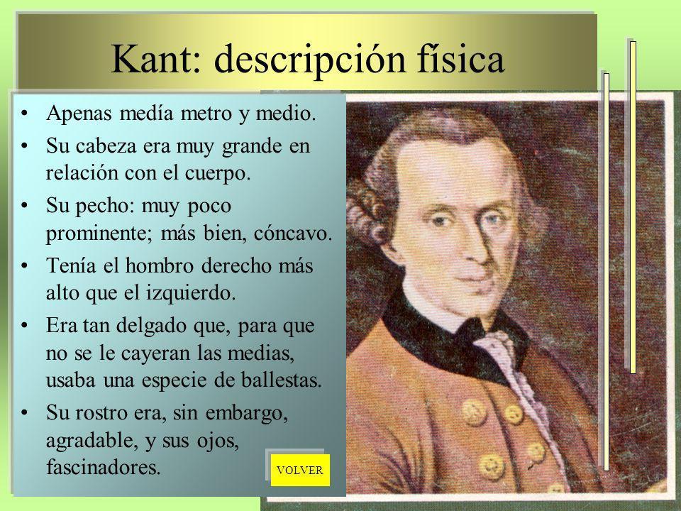 Kant: descripción física Apenas medía metro y medio. Su cabeza era muy grande en relación con el cuerpo. Su pecho: muy poco prominente; más bien, cónc