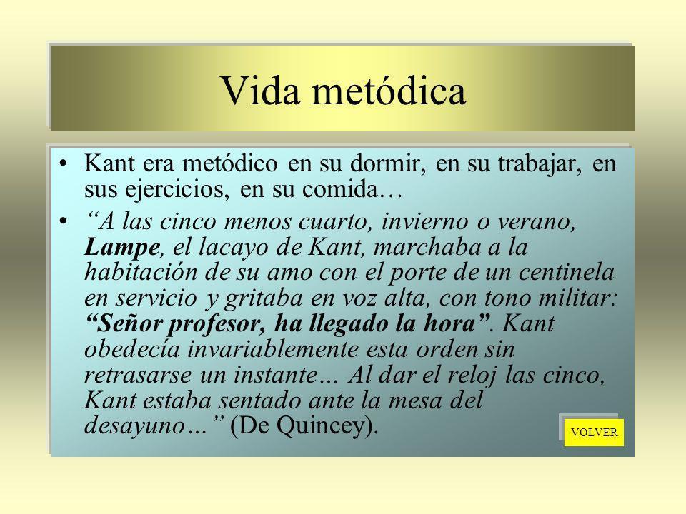 Vida metódica Kant era metódico en su dormir, en su trabajar, en sus ejercicios, en su comida… A las cinco menos cuarto, invierno o verano, Lampe, el