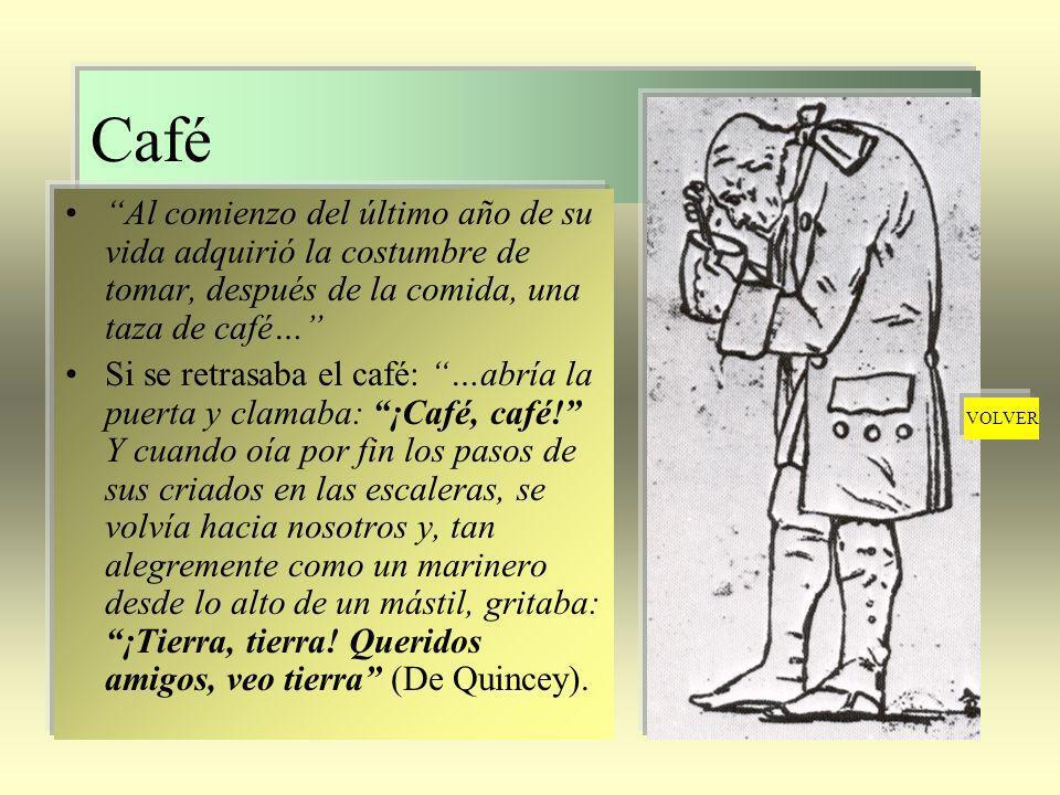 Café Al comienzo del último año de su vida adquirió la costumbre de tomar, después de la comida, una taza de café… Si se retrasaba el café: …abría la