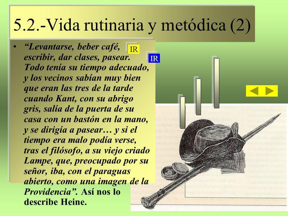 5.2.-Vida rutinaria y metódica (3) 5.2.-Vida rutinaria y metódica (3) Kant acudía a clase con tal puntualidad que los vecinos ponían en hora sus relojes al verlo pasar.