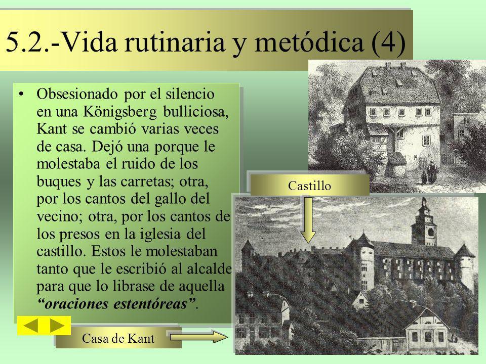 5.2.-Vida rutinaria y metódica (4) Obsesionado por el silencio en una Königsberg bulliciosa, Kant se cambió varias veces de casa. Dejó una porque le m