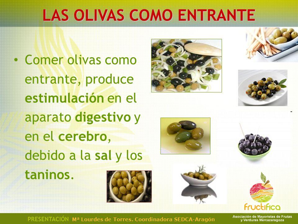 Comer olivas como entrante, produce estimulación en el aparato digestivo y en el cerebro, debido a la sal y los taninos. PRESENTACIÓN Mª Lourdes de To